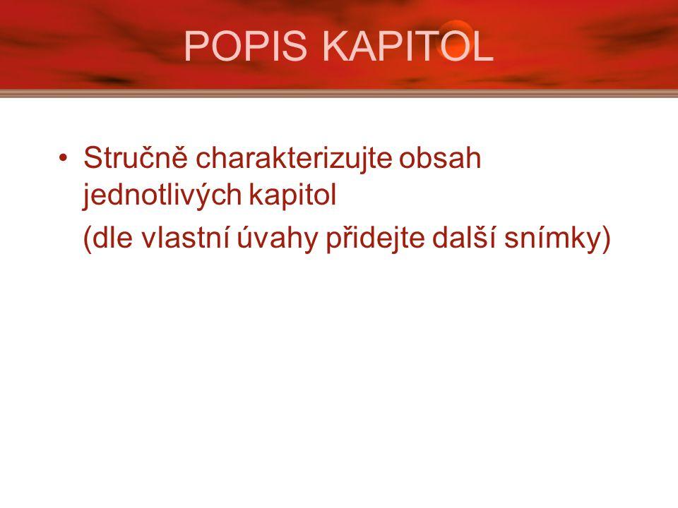 POPIS KAPITOL Stručně charakterizujte obsah jednotlivých kapitol (dle vlastní úvahy přidejte další snímky)