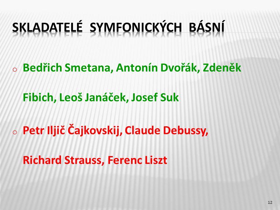o Bedřich Smetana, Antonín Dvořák, Zdeněk Fibich, Leoš Janáček, Josef Suk o Petr Iljič Čajkovskij, Claude Debussy, Richard Strauss, Ferenc Liszt 12