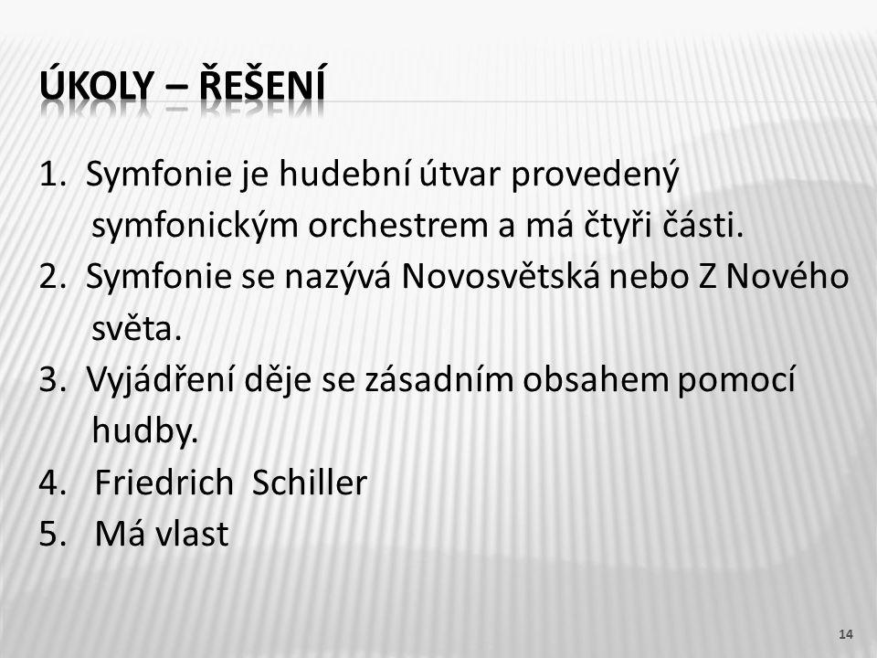 1. Symfonie je hudební útvar provedený symfonickým orchestrem a má čtyři části.
