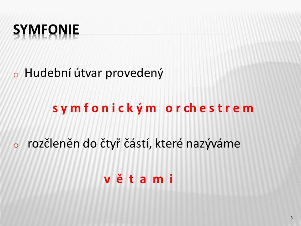 1.Symfonie je hudební útvar provedený symfonickým orchestrem a má čtyři části.