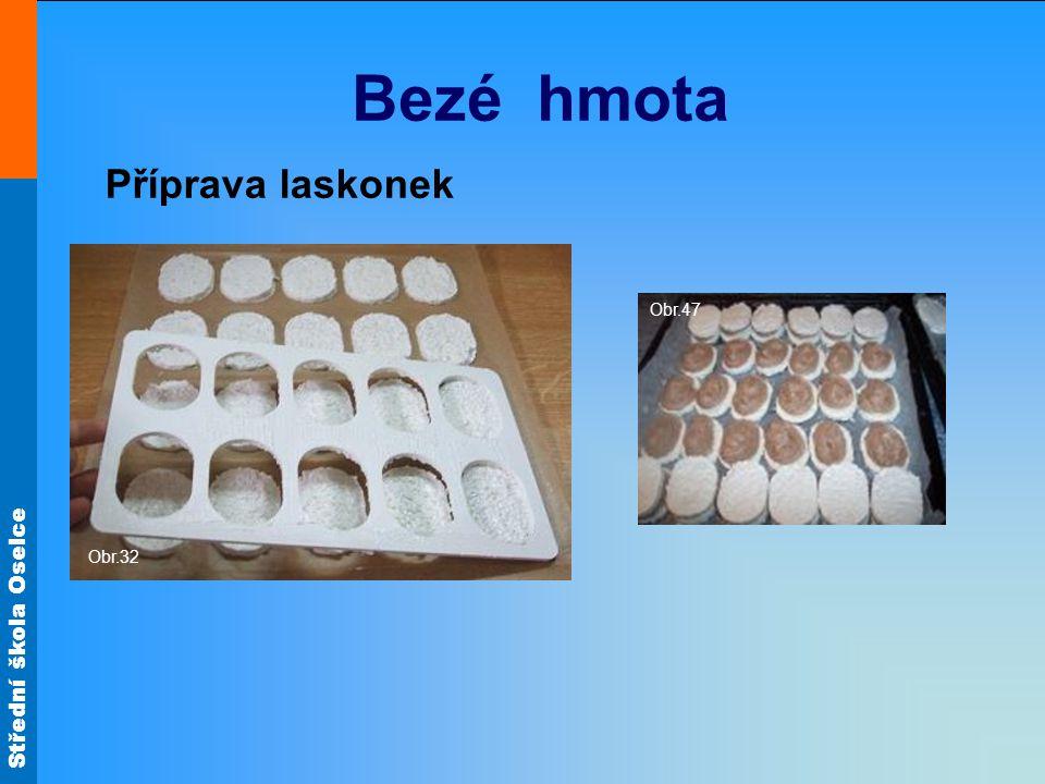 Střední škola Oselce Bezé hmota Příprava laskonek Obr.47 Obr.32