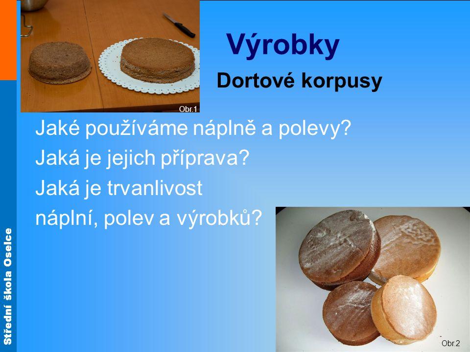 Střední škola Oselce Druhy výrobků Dorty Obr.3 Obr.4 Obr.5 Obr.6 Odhadni podle obrázků, jaké byly použity náplně a polevy.