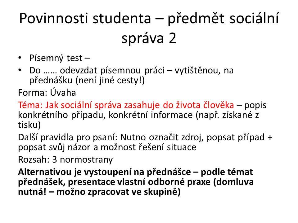 Povinnosti studenta – předmět sociální správa 2 Písemný test – Do …… odevzdat písemnou práci – vytištěnou, na přednášku (není jiné cesty!) Forma: Úvah