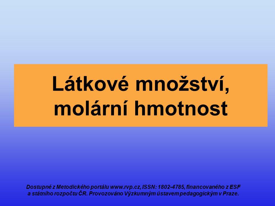 Látkové množství, molární hmotnost Dostupné z Metodického portálu www.rvp.cz, ISSN: 1802-4785, financovaného z ESF a státního rozpočtu ČR. Provozováno