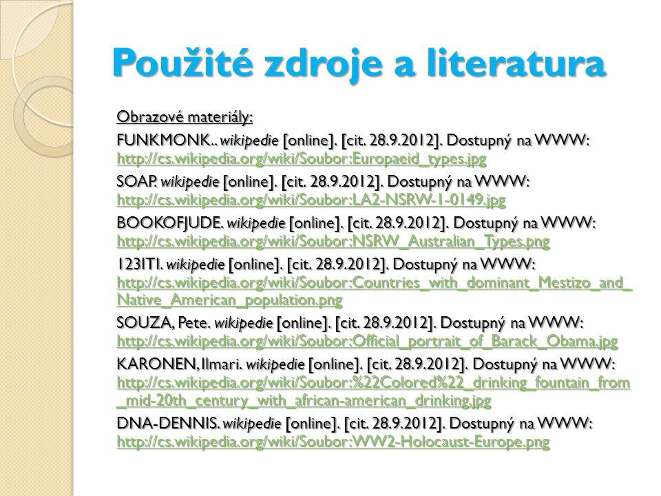 Použité zdroje a literatura Obrazové materiály: FUNKMONK.. wikipedie [online]. [cit. 28.9.2012]. Dostupný na WWW: http://cs.wikipedia.org/wiki/Soubor: