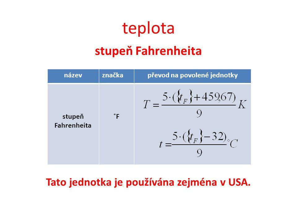 teplota stupeň Fahrenheita Tato jednotka je používána zejména v USA.