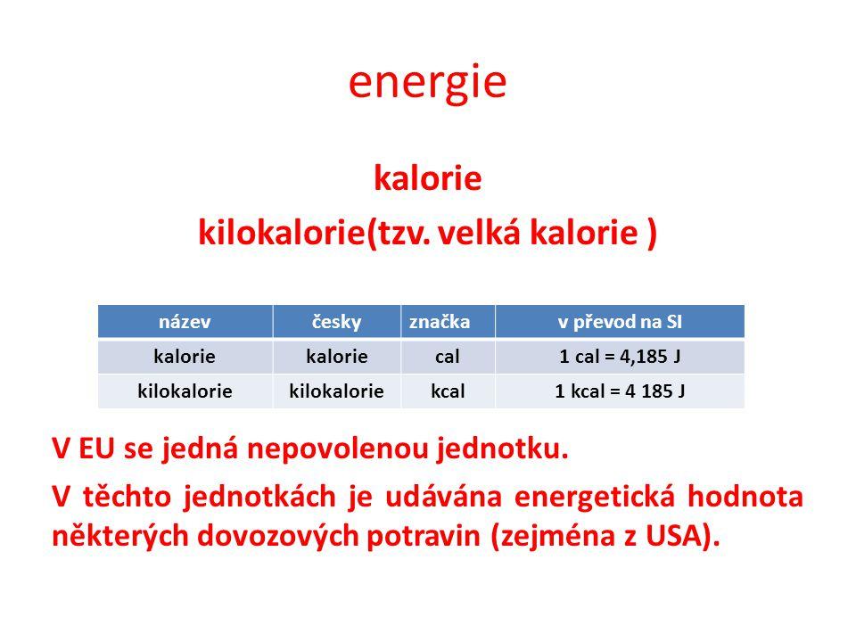 energie kalorie kilokalorie(tzv. velká kalorie ) V EU se jedná nepovolenou jednotku.