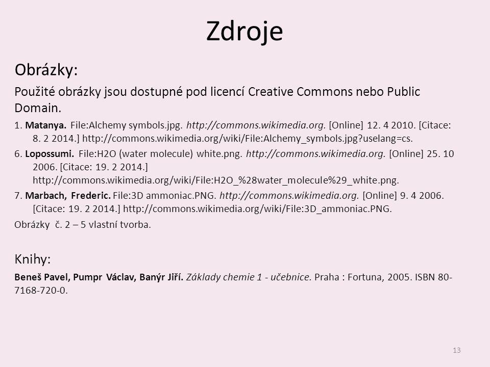 Zdroje Obrázky: Použité obrázky jsou dostupné pod licencí Creative Commons nebo Public Domain. 1. Matanya. File:Alchemy symbols.jpg. http://commons.wi