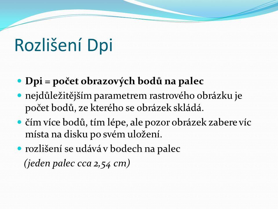 Rozlišení Dpi Dpi = počet obrazových bodů na palec nejdůležitějším parametrem rastrového obrázku je počet bodů, ze kterého se obrázek skládá.