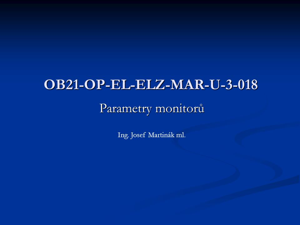 Parametry monitorů OB21-OP-EL-ELZ-MAR-U-3-018 Ing. Josef Martinák ml.