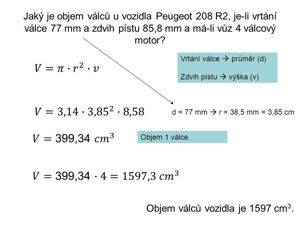 Jaký je objem válců u vozidla Peugeot 208 R2, je-li vrtání válce 77 mm a zdvih pístu 85,8 mm a má-li vůz 4 válcový motor? Vrtání válce  průměr (d) Zd