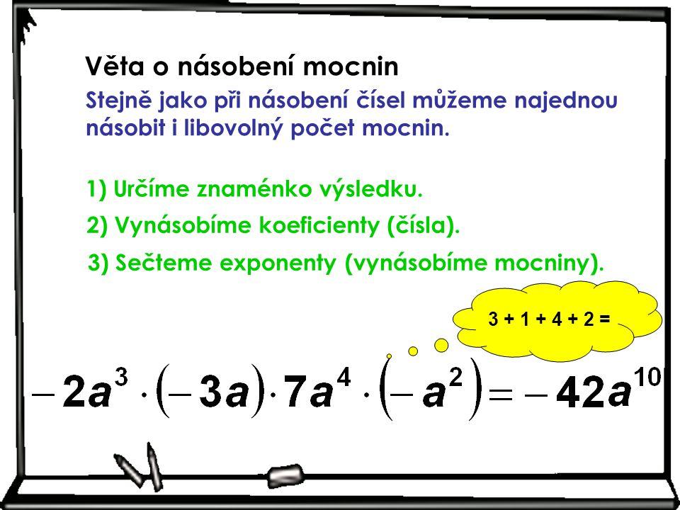 Věta o násobení mocnin Stejně jako při násobení čísel můžeme najednou násobit i libovolný počet mocnin. 1) Určíme znaménko výsledku. 3 + 1 + 4 + 2 = 2