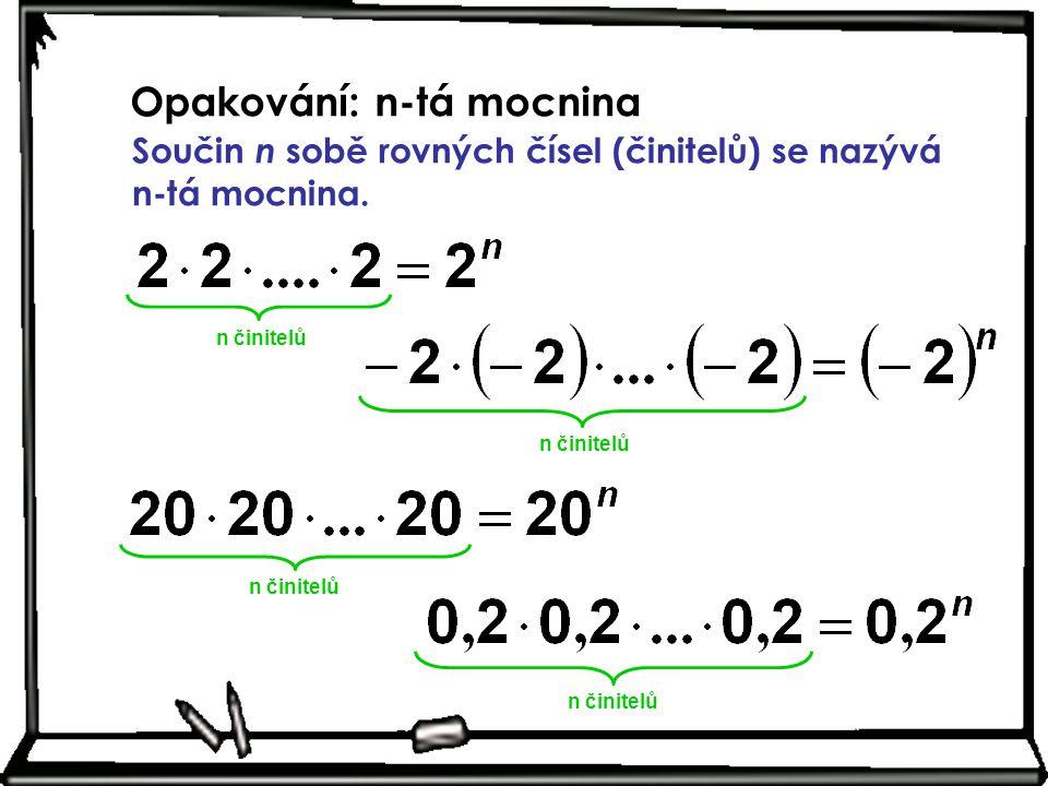 Opakování: n-tá mocnina Součin n sobě rovných čísel (činitelů) se nazývá n-tá mocnina. n činitelů