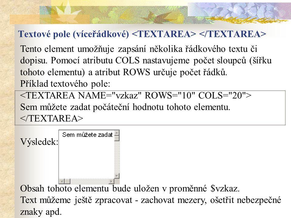 Tento element umožňuje zapsání několika řádkového textu či dopisu. Pomocí atributu COLS nastavujeme počet sloupců (šířku tohoto elementu) a atribut RO