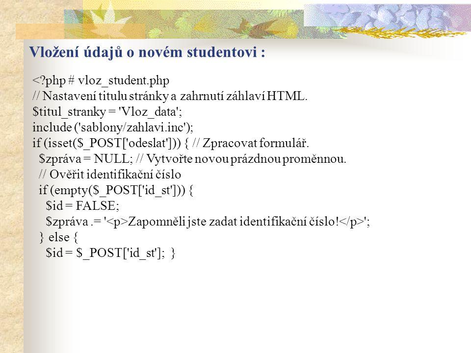 <?php # vloz_student.php // Nastavení titulu stránky a zahrnutí záhlaví HTML. $titul_stranky = 'Vloz_data'; include ('sablony/zahlavi.inc'); if (isset