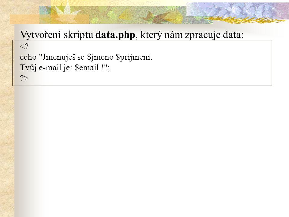 Vytvoření skriptu data.php, který nám zpracuje data: <? echo