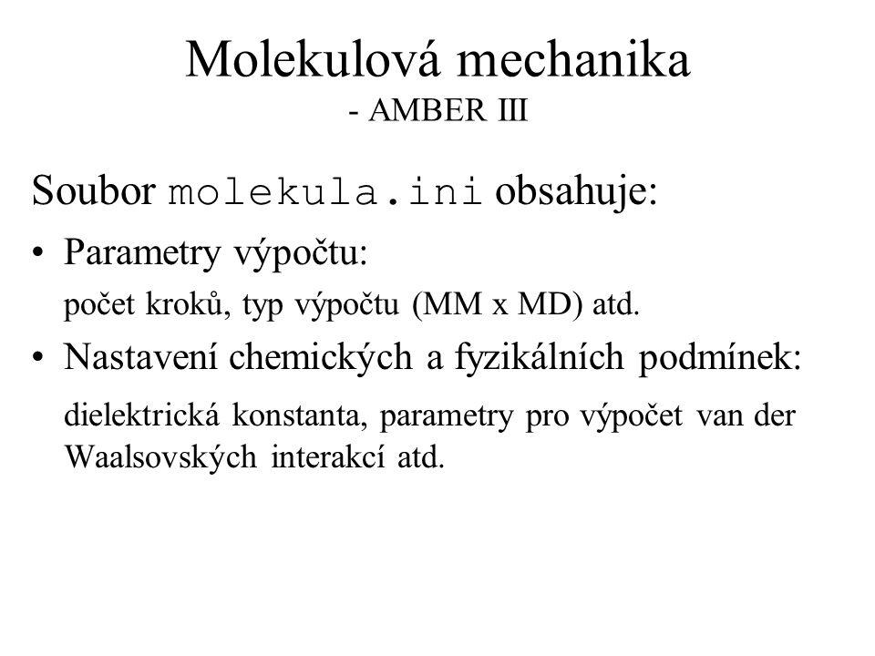 Molekulová mechanika - AMBER III Soubor molekula.ini obsahuje: Parametry výpočtu: počet kroků, typ výpočtu (MM x MD) atd.