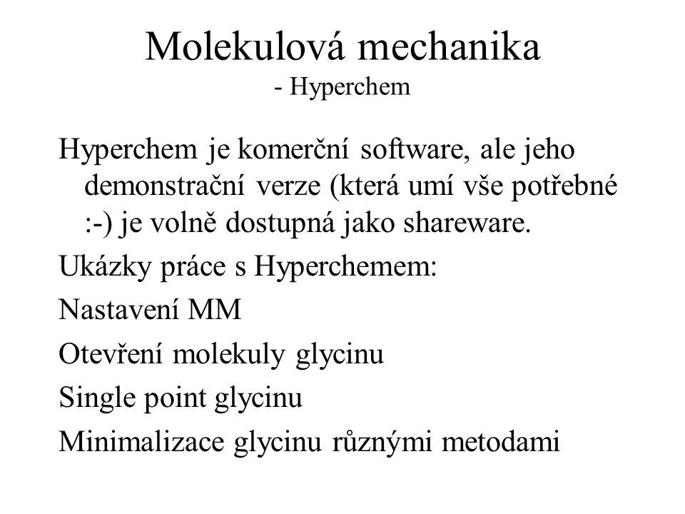 Molekulová mechanika - Hyperchem Hyperchem je komerční software, ale jeho demonstrační verze (která umí vše potřebné :-) je volně dostupná jako shareware.