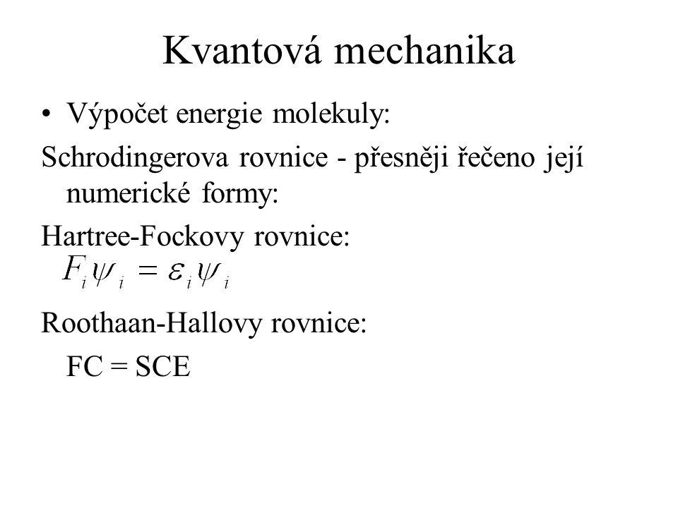 Kvantová mechanika Výpočet energie molekuly: Schrodingerova rovnice - přesněji řečeno její numerické formy: Hartree-Fockovy rovnice: Roothaan-Hallovy rovnice: FC = SCE