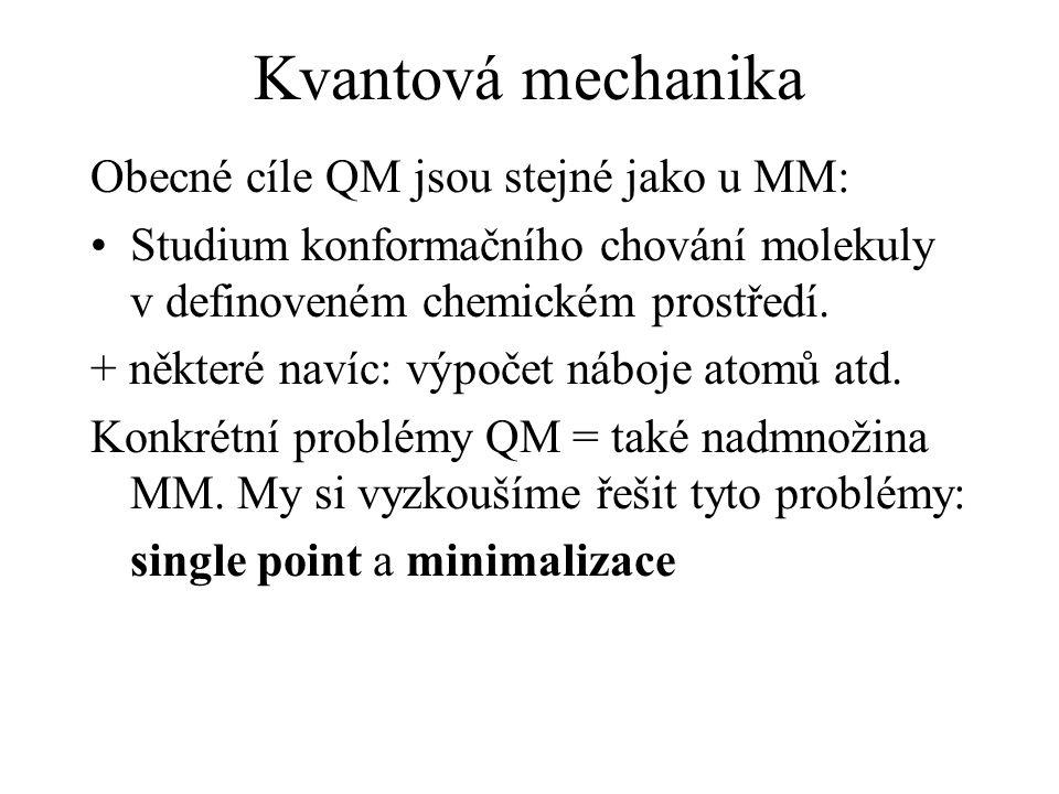 Kvantová mechanika Obecné cíle QM jsou stejné jako u MM: Studium konformačního chování molekuly v definoveném chemickém prostředí.