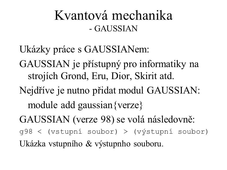 Kvantová mechanika - GAUSSIAN Ukázky práce s GAUSSIANem: GAUSSIAN je přístupný pro informatiky na strojích Grond, Eru, Dior, Skirit atd.
