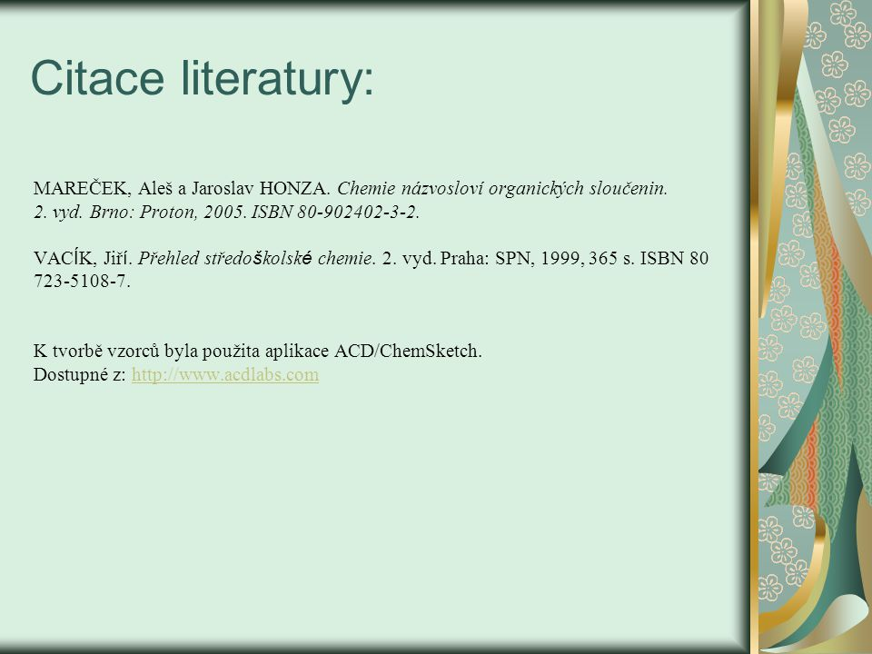 Citace literatury: MAREČEK, Aleš a Jaroslav HONZA. Chemie názvosloví organických sloučenin. 2. vyd. Brno: Proton, 2005. ISBN 80-902402-3-2. VAC Í K, J