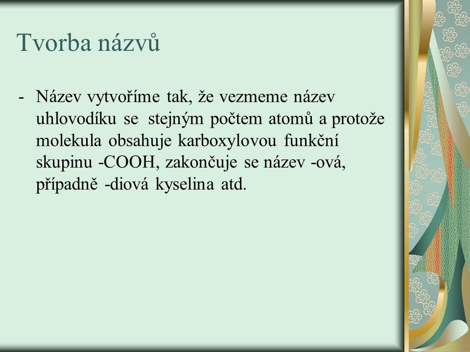 Příklady obecných a triviálních názvů  methanová /mravenčí kyselina  ethandiová /šťavelová kyselina  oktadekanová/stearová kyselina
