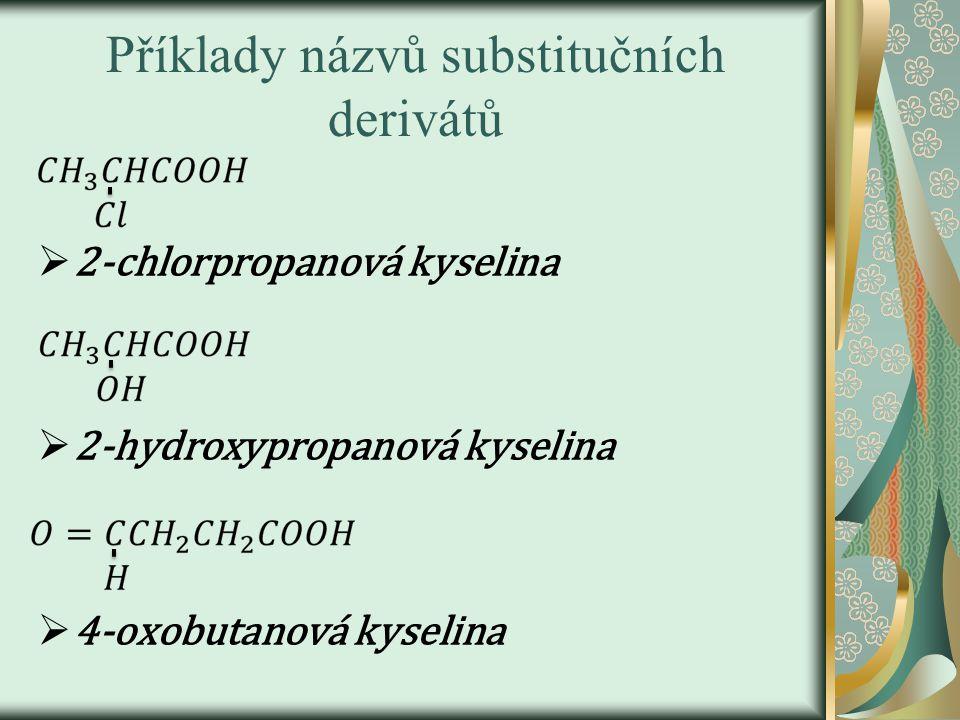 Příklady názvů substitučních derivátů  2-chlorpropanová kyselina  2-hydroxypropanová kyselina  4-oxobutanová kyselina