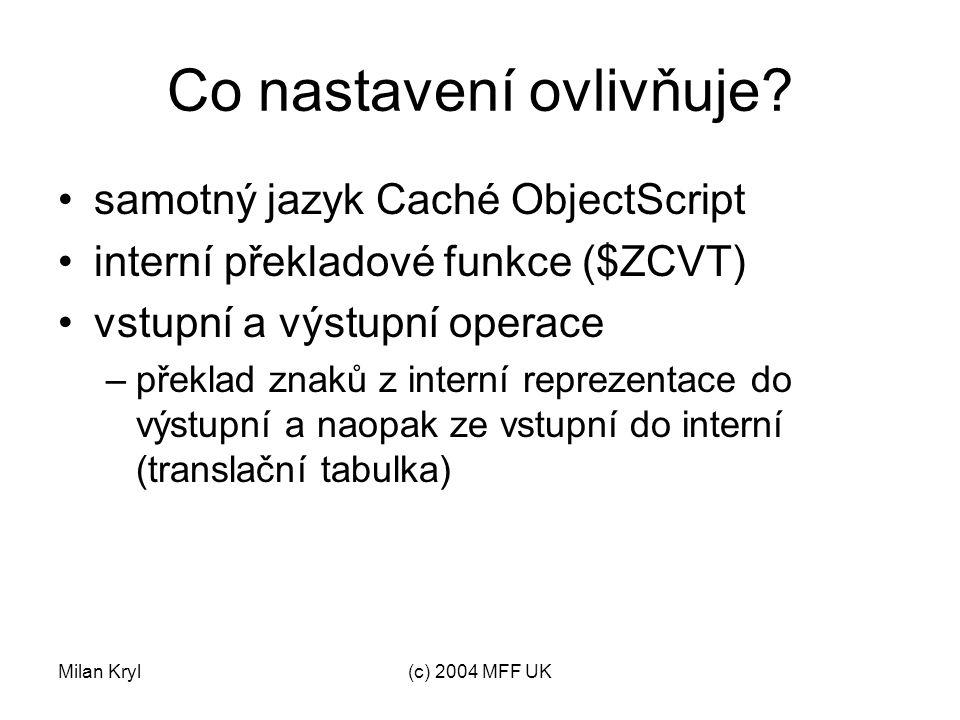 Milan Kryl(c) 2004 MFF UK Caché ObjectScript identifier tables udávají, jaké znaky lze použít při pojmenovávání lokálních proměnných pattern match tables popisují, které znaky odpovídají písmenům, číslicím,...