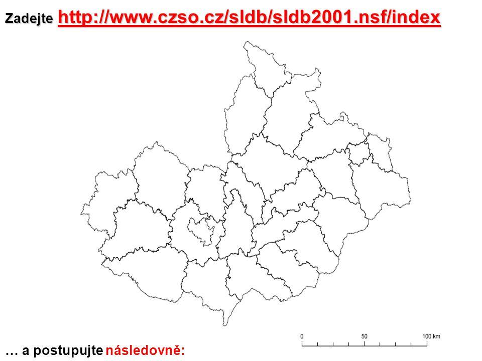 … a postupujte následovně: Zadejte http://www.czso.cz/sldb/sldb2001.nsf/index http://www.czso.cz/sldb/sldb2001.nsf/index