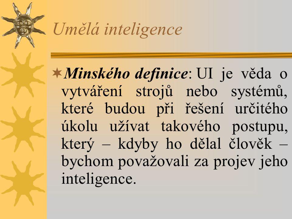 Umělá inteligence  Minského definice:UI je věda o vytváření strojů nebo systémů, které budou při řešení určitého úkolu užívat takového postupu, který