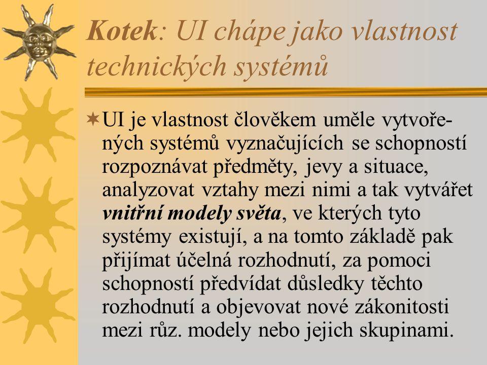 Kotek: UI chápe jako vlastnost technických systémů  UI je vlastnost člověkem uměle vytvoře- ných systémů vyznačujících se schopností rozpoznávat před