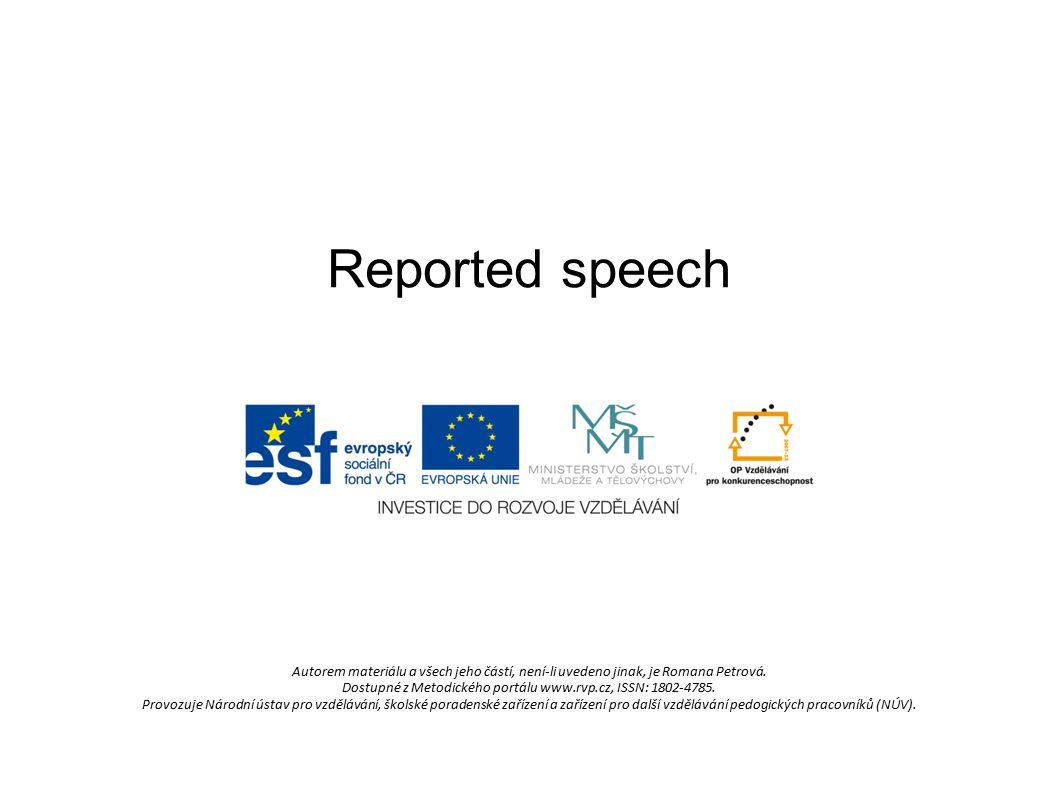 Reported speech Autorem materiálu a všech jeho částí, není-li uvedeno jinak, je Romana Petrová.