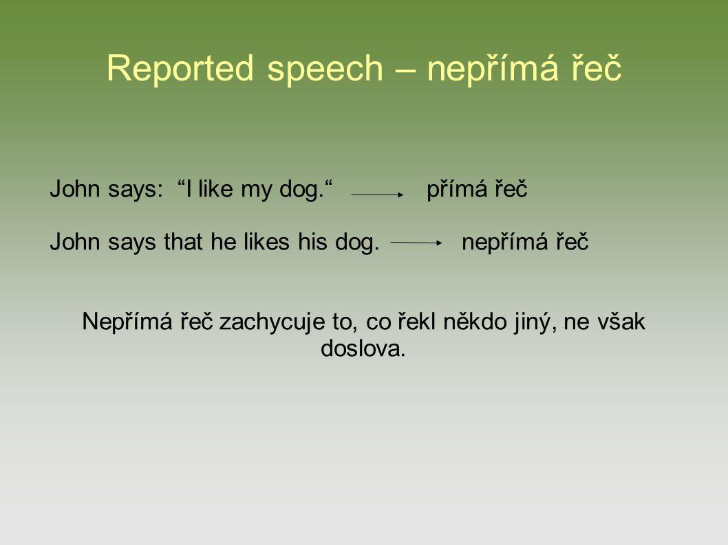 Reported speech – nepřímá řeč John said that he liked his dog.