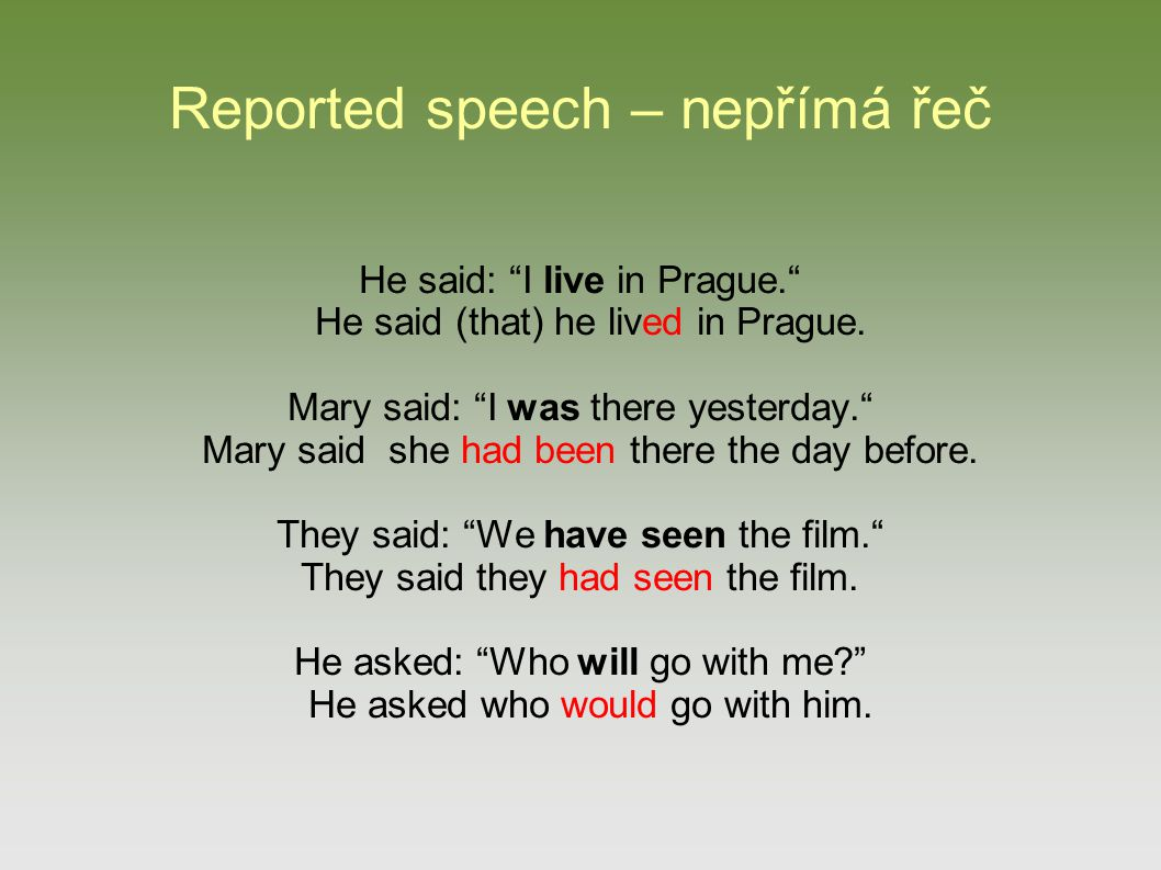 Reported speech – nepřímá řeč He said: I live in Prague. He said (that) he lived in Prague.