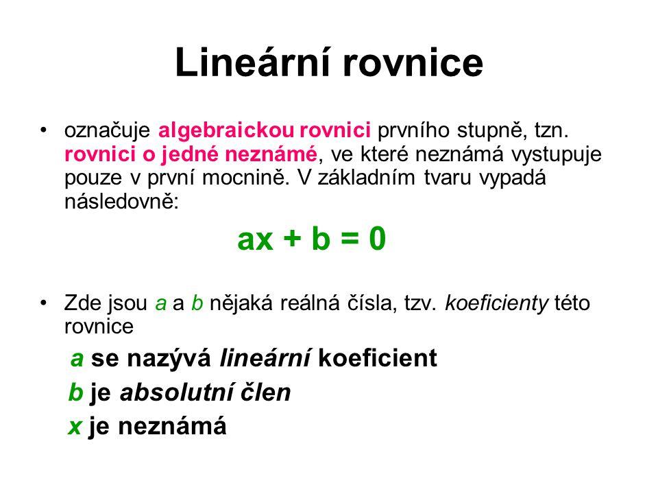 Lineární rovnice označuje algebraickou rovnici prvního stupně, tzn.