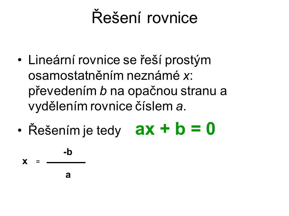 Řešení rovnice Lineární rovnice se řeší prostým osamostatněním neznámé x: převedením b na opačnou stranu a vydělením rovnice číslem a.
