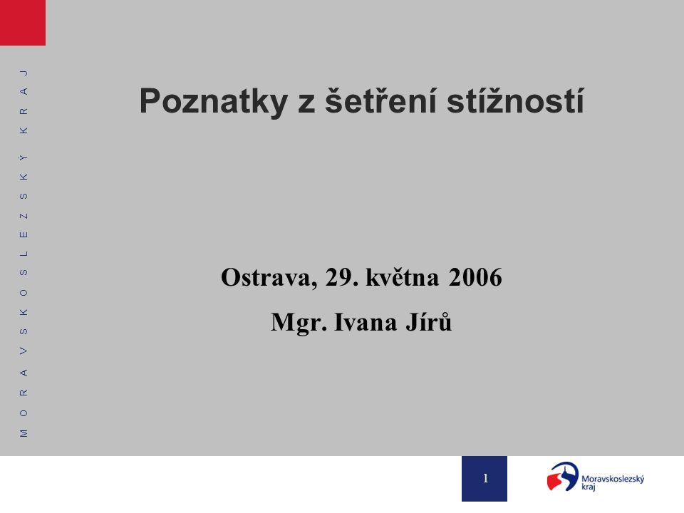 M O R A V S K O S L E Z S K Ý K R A J 1 Poznatky z šetření stížností Ostrava, 29. května 2006 Mgr. Ivana Jírů