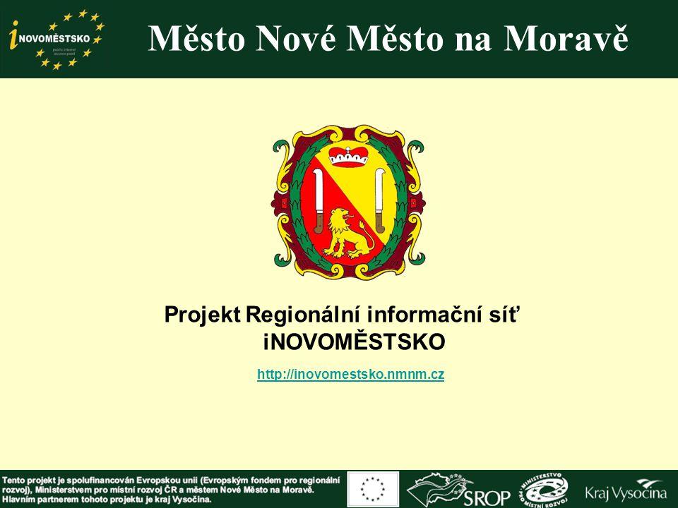 Město Nové Město na Moravě Projekt Regionální informační síť iNOVOMĚSTSKO http://inovomestsko.nmnm.cz