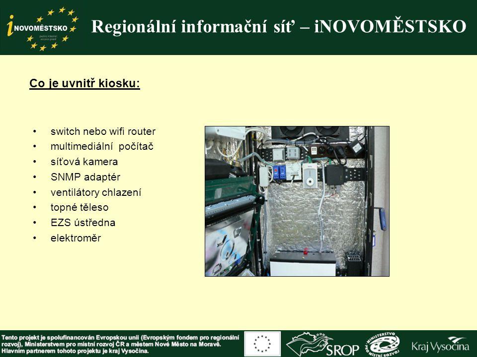 Regionální informační síť – iNOVOMĚSTSKO Co je uvnitř kiosku: switch nebo wifi router multimediální počítač síťová kamera SNMP adaptér ventilátory chl