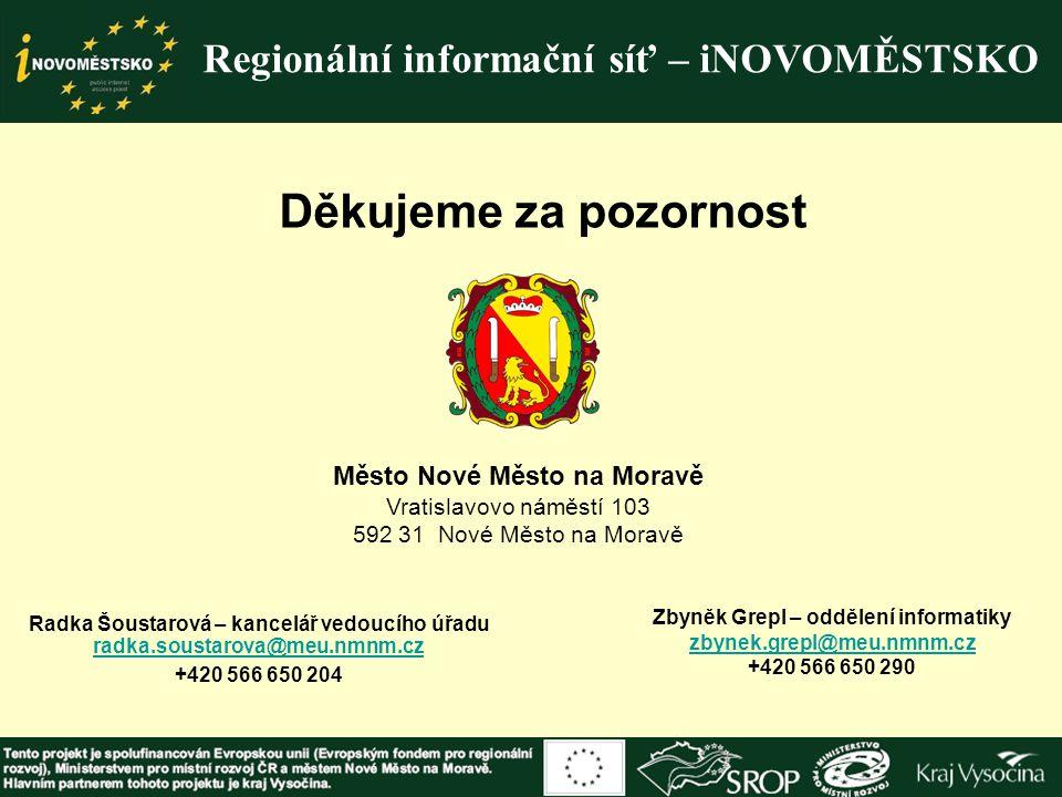 Regionální informační síť – iNOVOMĚSTSKO Děkujeme za pozornost Město Nové Město na Moravě Vratislavovo náměstí 103 592 31 Nové Město na Moravě Radka Š
