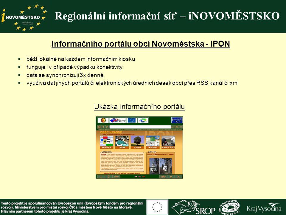 Regionální informační síť – iNOVOMĚSTSKO Informačního portálu obcí Novoměstska - IPON  běží lokálně na každém informačním kiosku  funguje i v případ