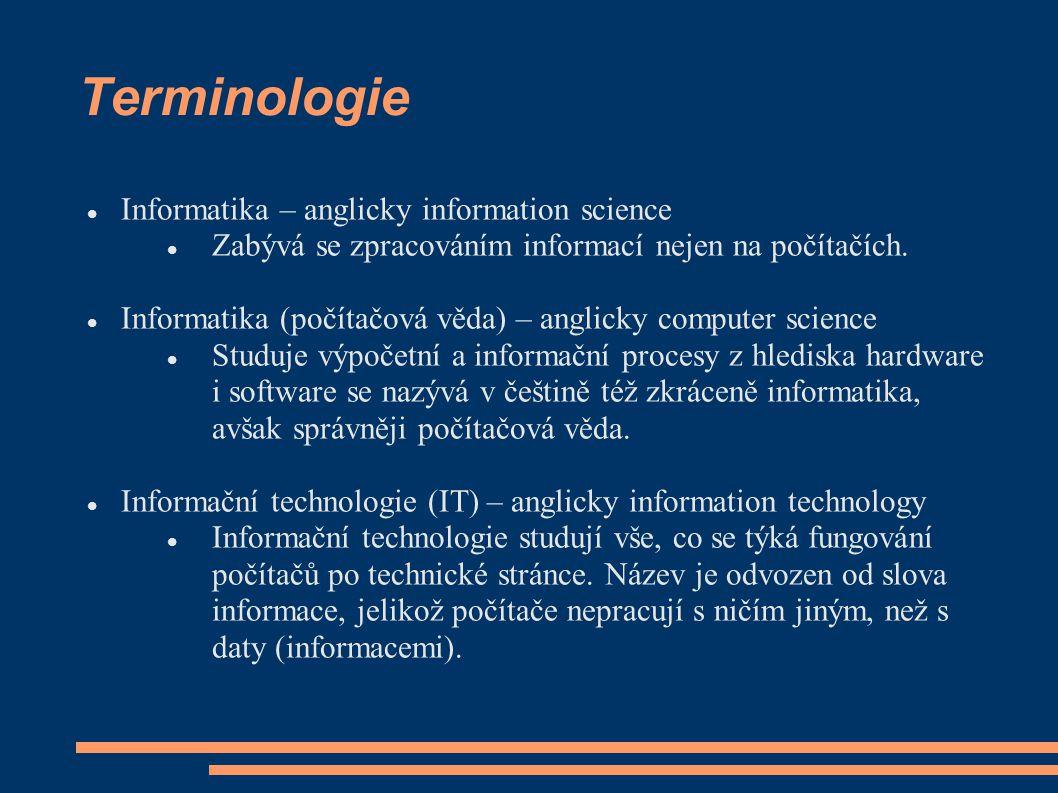 Terminologie Informatika – anglicky information science Zabývá se zpracováním informací nejen na počítačích.