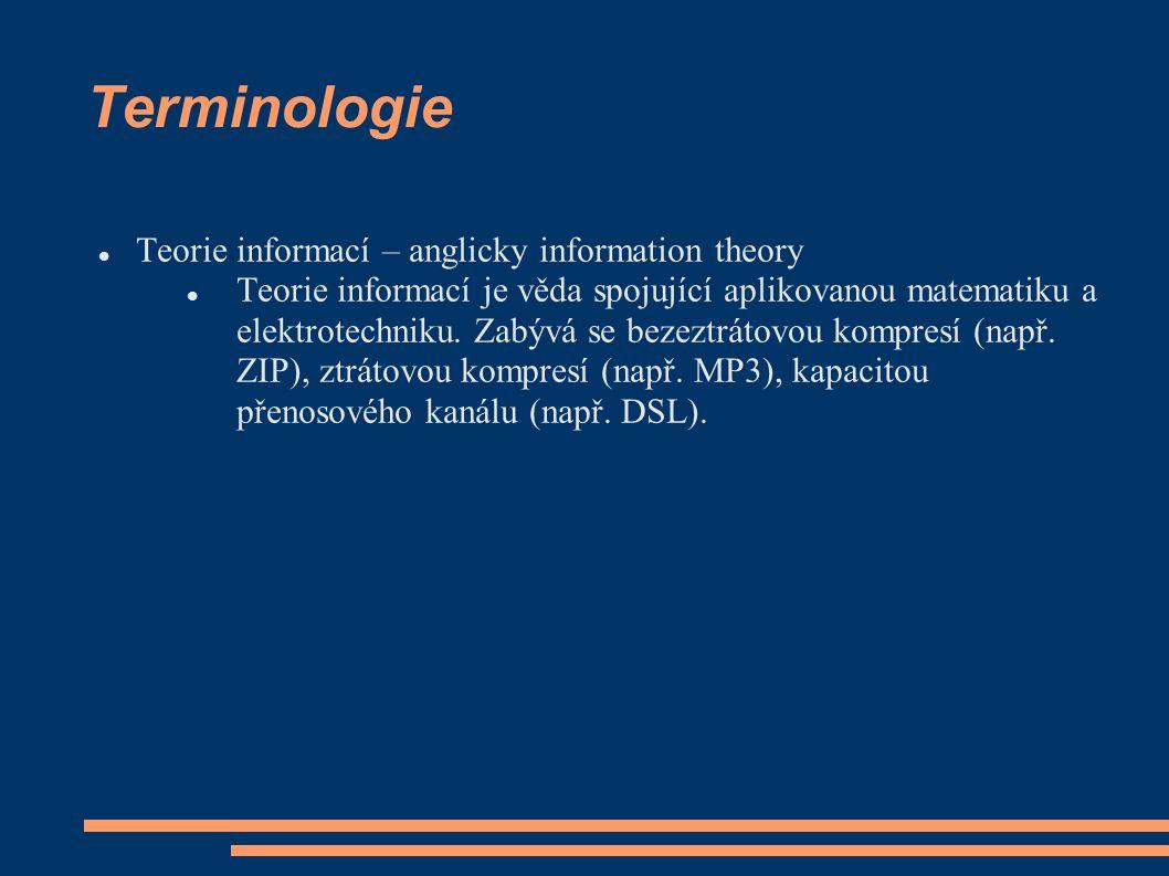 Terminologie Teorie informací – anglicky information theory Teorie informací je věda spojující aplikovanou matematiku a elektrotechniku.