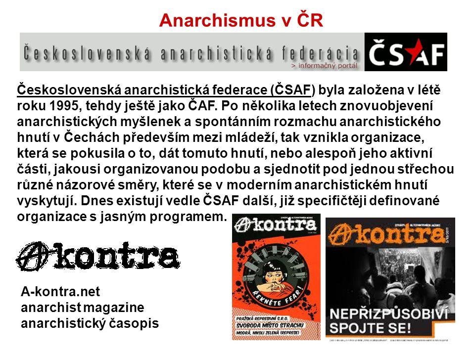 Anarchismus v ČR Československá anarchistická federace (ČSAF) byla založena v létě roku 1995, tehdy ještě jako ČAF. Po několika letech znovuobjevení a