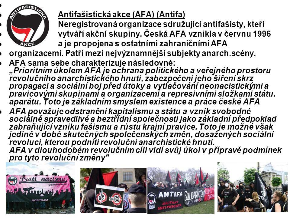  Antifašistická akce (AFA) (Antifa)  Neregistrovaná organizace sdružující antifašisty, kteří  vytváří akční skupiny. Česká AFA vznikla v červnu 1