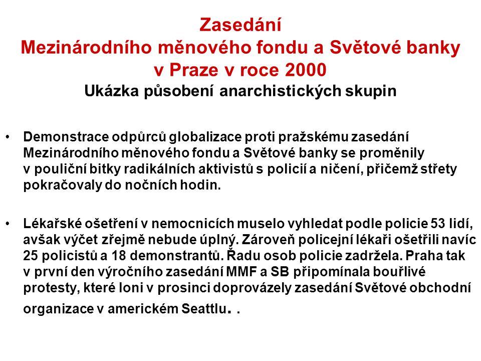 Zasedání Mezinárodního měnového fondu a Světové banky v Praze v roce 2000 Ukázka působení anarchistických skupin Demonstrace odpůrců globalizace proti pražskému zasedání Mezinárodního měnového fondu a Světové banky se proměnily v pouliční bitky radikálních aktivistů s policií a ničení, přičemž střety pokračovaly do nočních hodin.