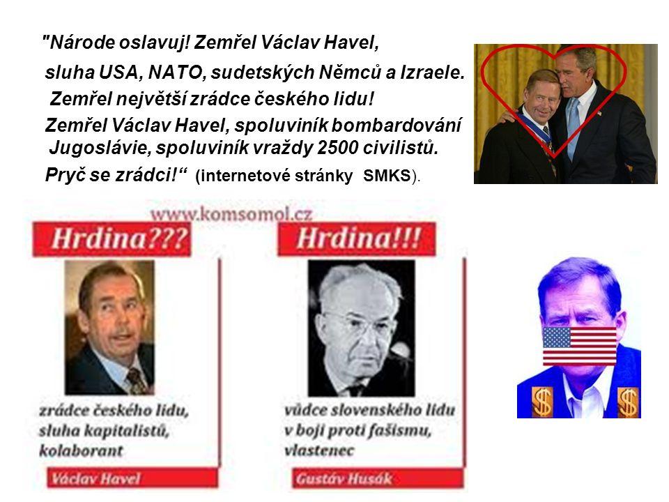 Národe oslavuj.Zemřel Václav Havel, sluha USA, NATO, sudetských Němců a Izraele.
