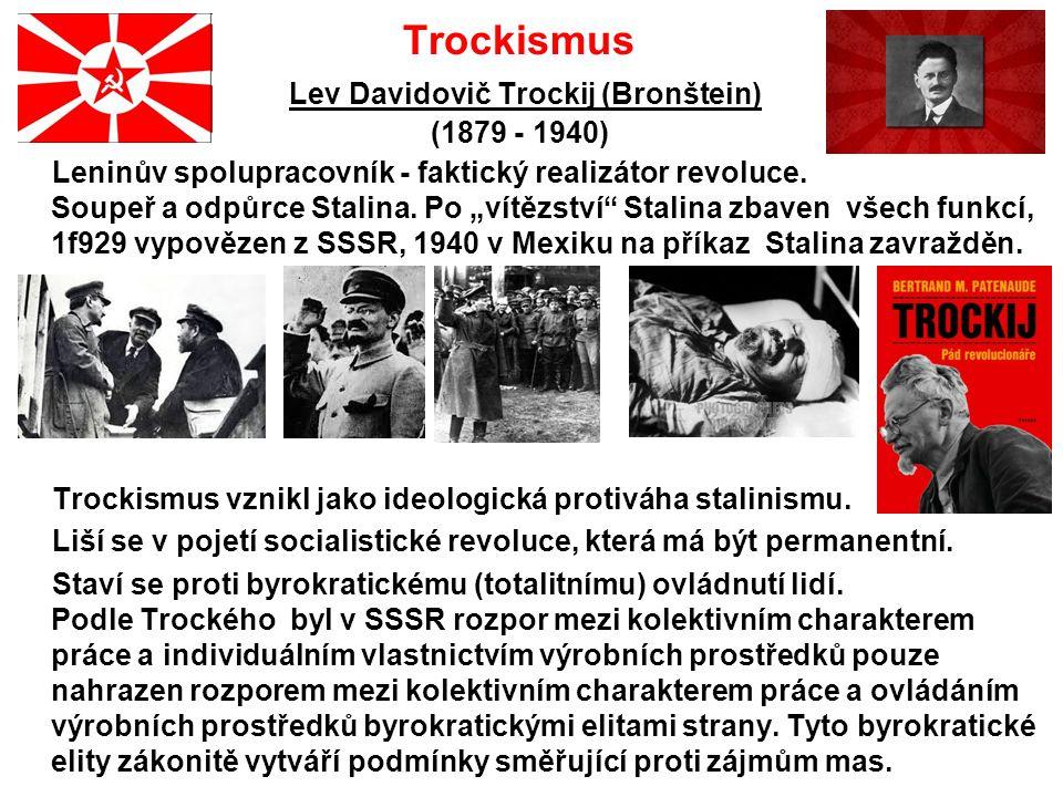 """Trockismus Lev Davidovič Trockij (Bronštein) (1879 - 1940) Leninův spolupracovník - faktický realizátor revoluce. Soupeř a odpůrce Stalina. Po """"vítězs"""