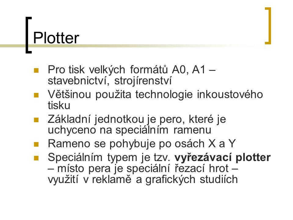 Plotter Pro tisk velkých formátů A0, A1 – stavebnictví, strojírenství Většinou použita technologie inkoustového tisku Základní jednotkou je pero, které je uchyceno na speciálním ramenu Rameno se pohybuje po osách X a Y Speciálním typem je tzv.